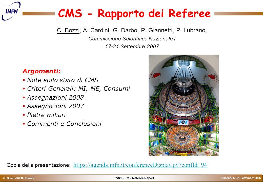 CSN1 - CMS Referee Report G. Bozzi - INFN / Ferrara Frascati, 17-21 Settembre 2006 CMS - Rapporto dei Referee C. Bozzi, A. Cardini, G. Darbo, P. Giann