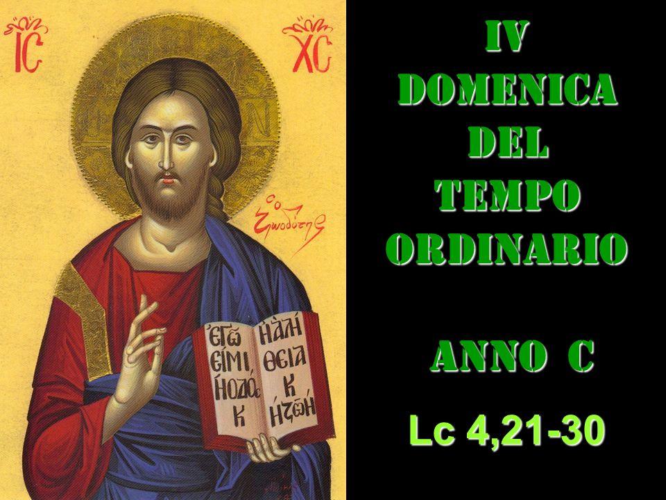 IVDOMENICADEL TEMPO ORDINARIO ANNO C ANNO C Lc 4,21-30