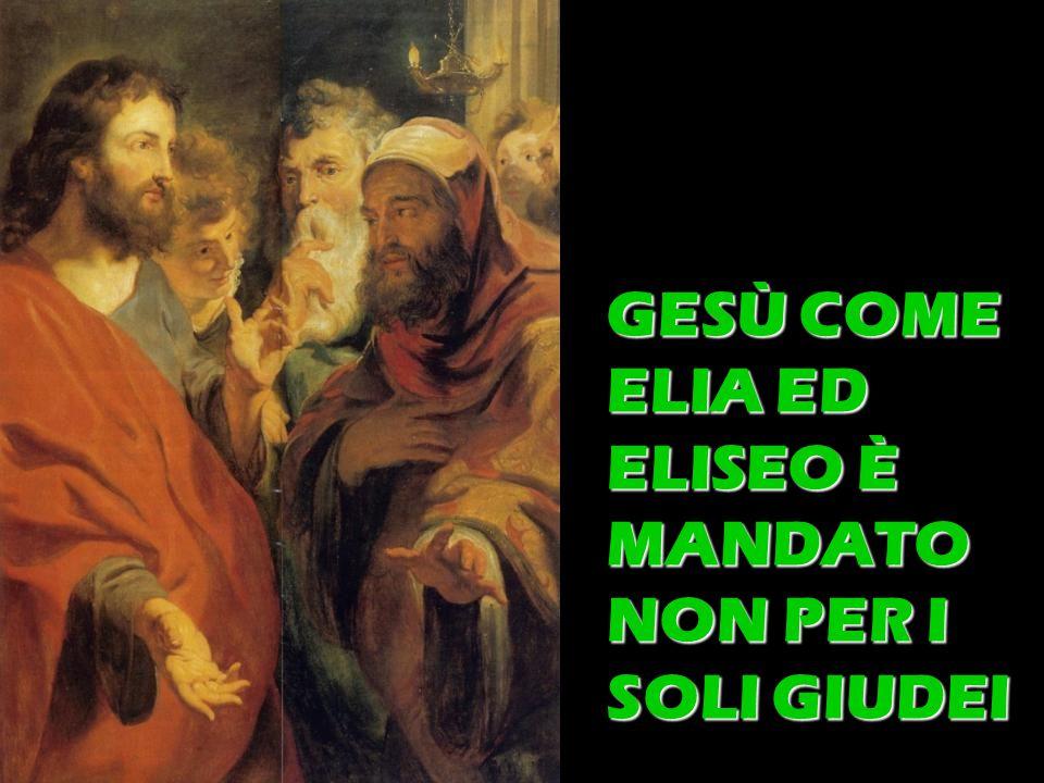 GESÙ COME ELIA ED ELISEO È MANDATO NON PER I SOLI GIUDEI