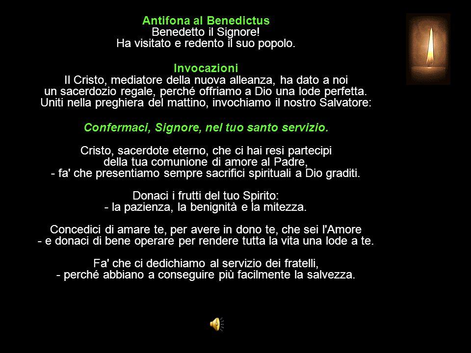 Antifona al Benedictus Benedetto il Signore.Ha visitato e redento il suo popolo.