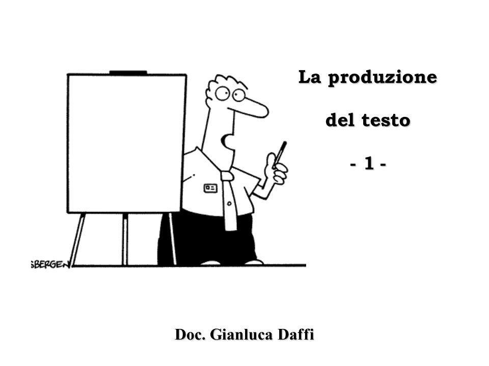 Doc. Gianluca Daffi La produzione del testo - 1 -