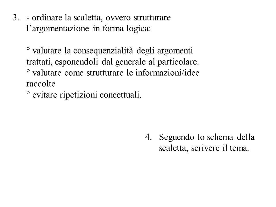 3.- ordinare la scaletta, ovvero strutturare l'argomentazione in forma logica: ° valutare la consequenzialità degli argomenti trattati, esponendoli dal generale al particolare.