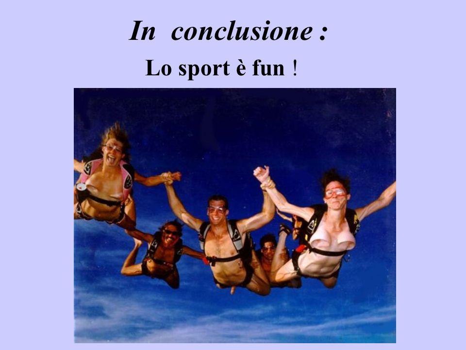 In conclusione : Lo sport è fun !