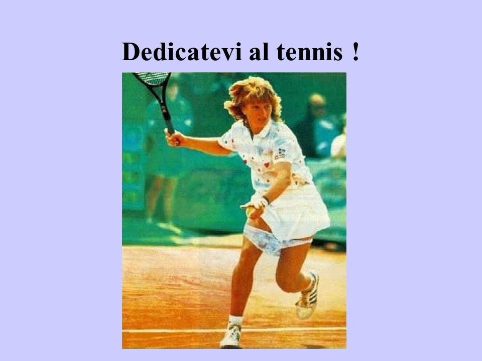 Dedicatevi al tennis !
