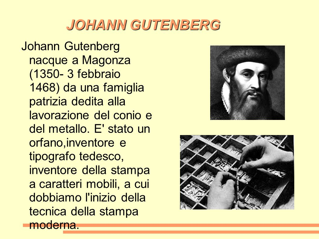 JOHANN GUTENBERG Johann Gutenberg nacque a Magonza (1350- 3 febbraio 1468) da una famiglia patrizia dedita alla lavorazione del conio e del metallo. E