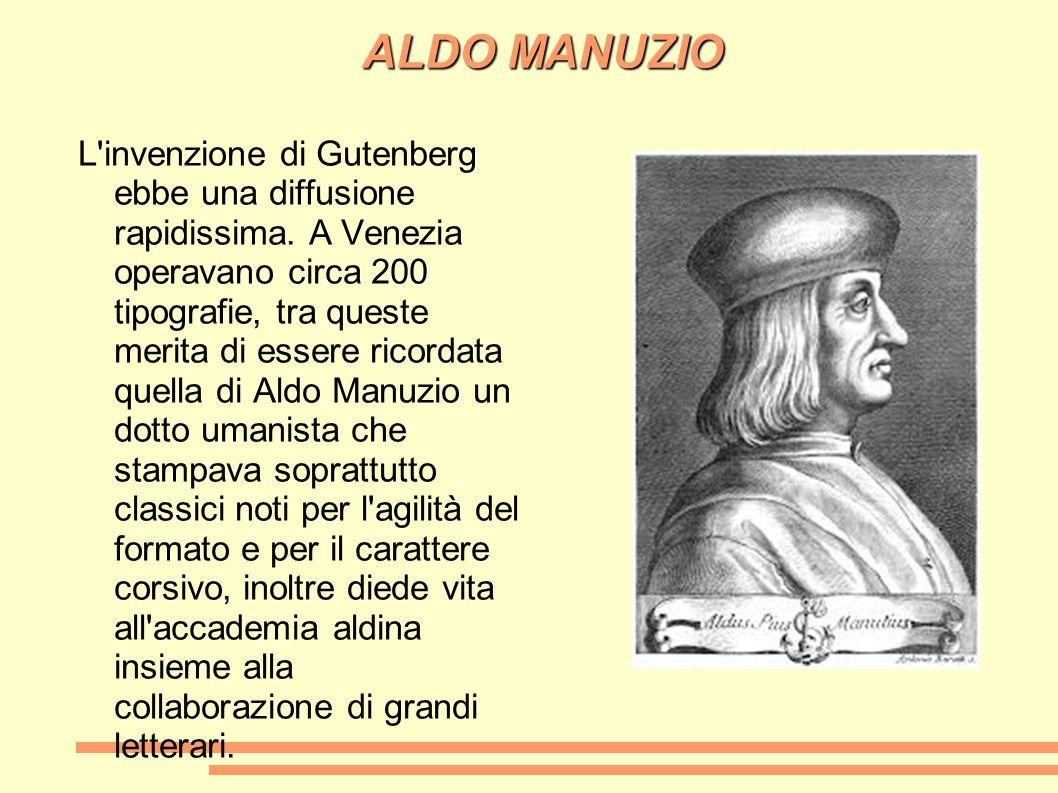 L'invenzione di Gutenberg ebbe una diffusione rapidissima. A Venezia operavano circa 200 tipografie, tra queste merita di essere ricordata quella di A