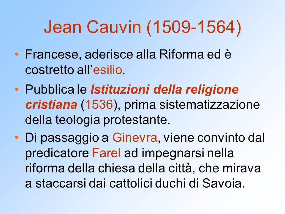 La dottrina calvinista Come Lutero, Calvino sminuisce il valore delle opere : l'uomo è predestinato da Dio alla salvezza o alla dannazione.