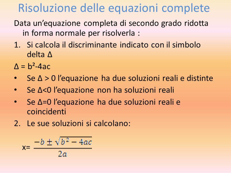 Risoluzione delle equazioni incomplete Equazione pura ax²+c=0 1.Ogni equazione pura ha due soluzioni reali e opposte (Δ>0) quando a e c sono discordi 2.Ogni equazione pura non ha soluzioni reali (Δ<0) quando a e c sono concordi X=