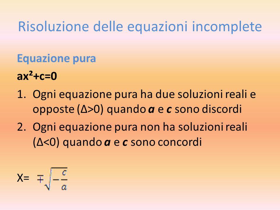 Equazione spuria ax²+bx=0 Ha sempre due soluzioni reali e distinte (Δ>0) di cui una è sempre uguale a zero X₁= 0 X₂= Equazione monomia ax²=0 Ha sempre due soluzioni reali e coincidenti (Δ=0), entrambe uguali a zero x₁=x₂ =0