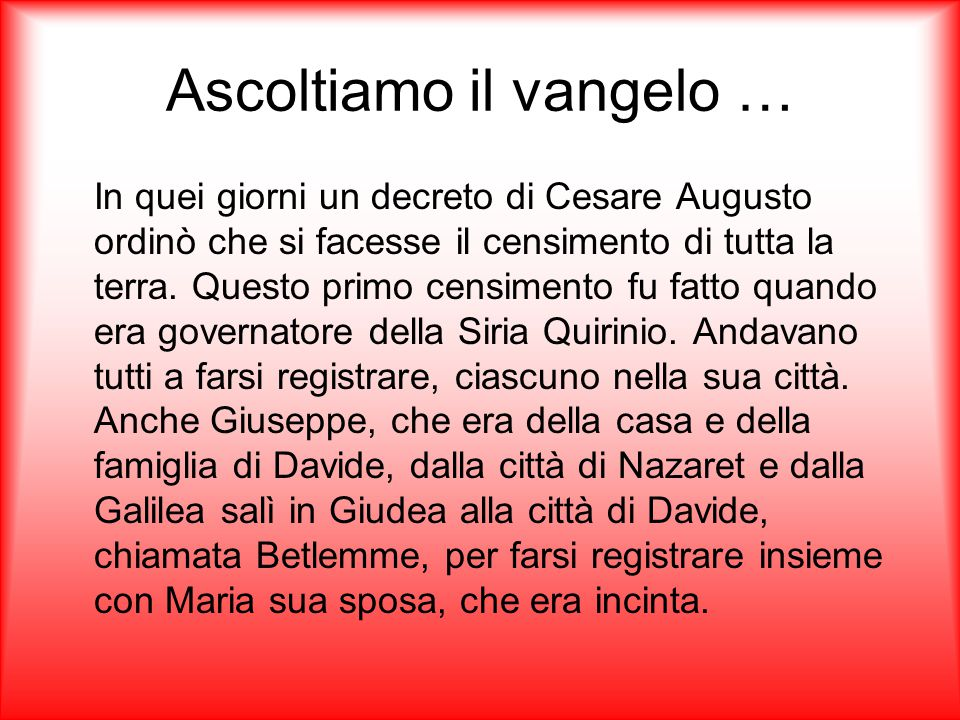 Ascoltiamo il vangelo … In quei giorni un decreto di Cesare Augusto ordinò che si facesse il censimento di tutta la terra.