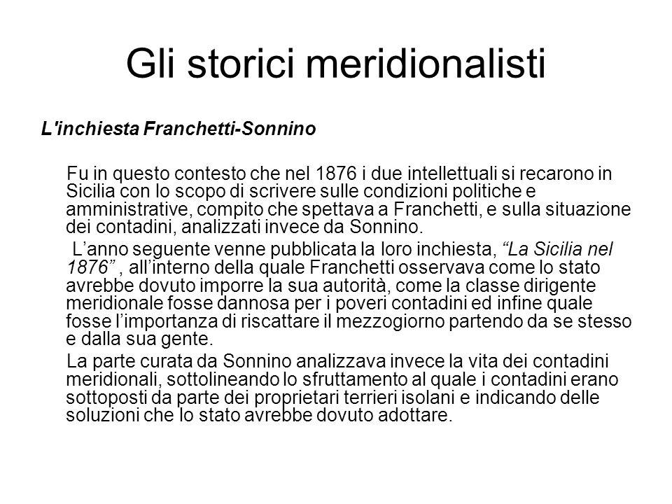 Gli storici meridionalisti L'inchiesta Franchetti-Sonnino Fu in questo contesto che nel 1876 i due intellettuali si recarono in Sicilia con lo scopo d