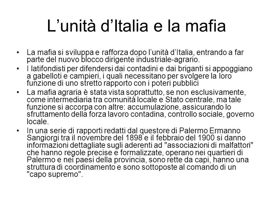 L'unità d'Italia e la mafia La mafia si sviluppa e rafforza dopo l'unità d'Italia, entrando a far parte del nuovo blocco dirigente industriale-agrario