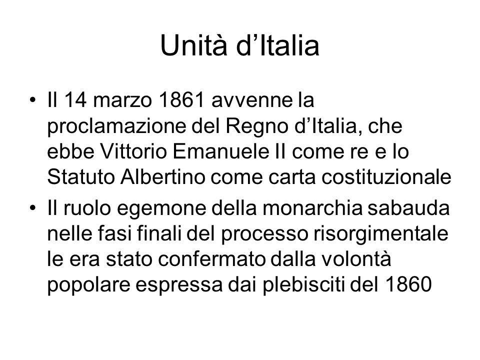 Unità d'Italia Il 14 marzo 1861 avvenne la proclamazione del Regno d'Italia, che ebbe Vittorio Emanuele II come re e lo Statuto Albertino come carta c