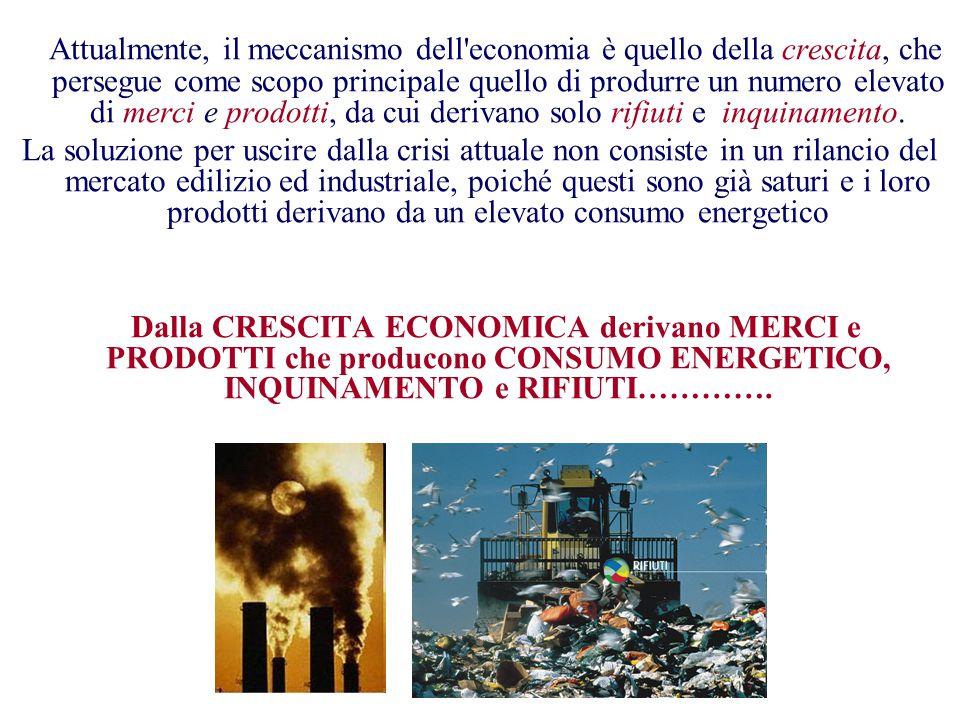 Attualmente, il meccanismo dell economia è quello della crescita, che persegue come scopo principale quello di produrre un numero elevato di merci e prodotti, da cui derivano solo rifiuti e inquinamento.