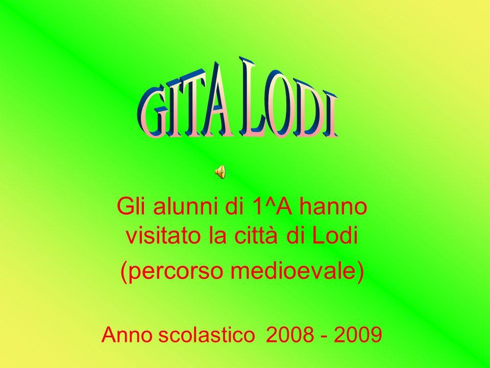 Gli alunni di 1^A hanno visitato la città di Lodi (percorso medioevale) Anno scolastico 2008 - 2009
