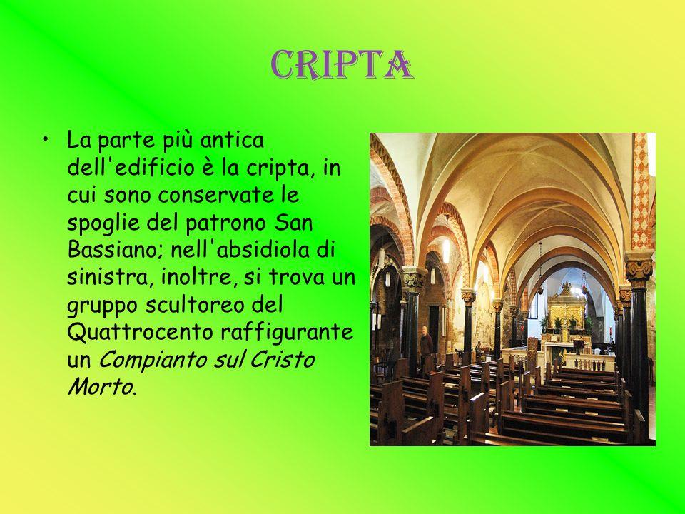 CRIPTA La parte più antica dell'edificio è la cripta, in cui sono conservate le spoglie del patrono San Bassiano; nell'absidiola di sinistra, inoltre,