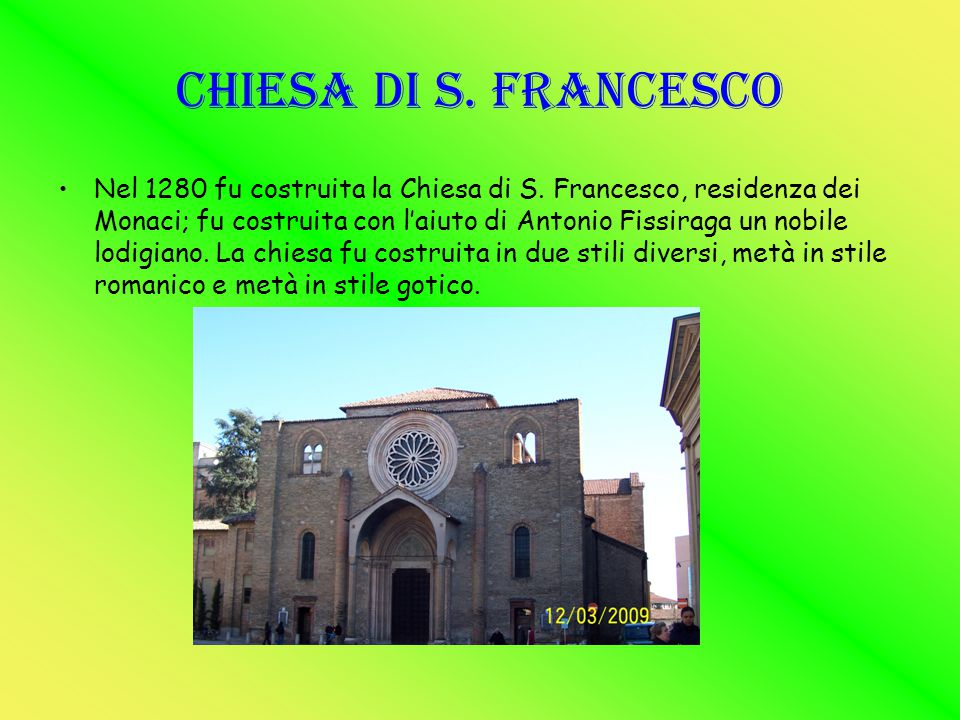 CHIESA DI S. FRANCESCO Nel 1280 fu costruita la Chiesa di S. Francesco, residenza dei Monaci; fu costruita con l'aiuto di Antonio Fissiraga un nobile