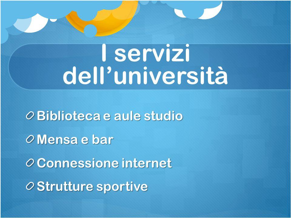 I servizi dell'università Biblioteca e aule studio Mensa e bar Connessione internet Strutture sportive