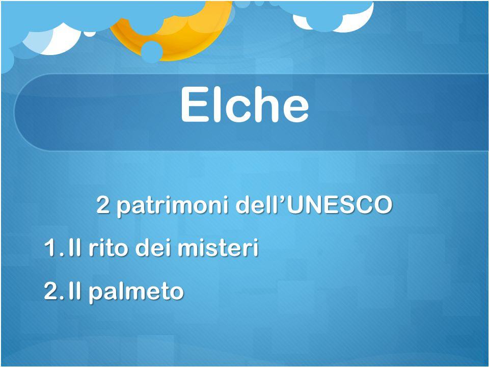 Elche 2 patrimoni dell'UNESCO 1.Il rito dei misteri 2.Il palmeto