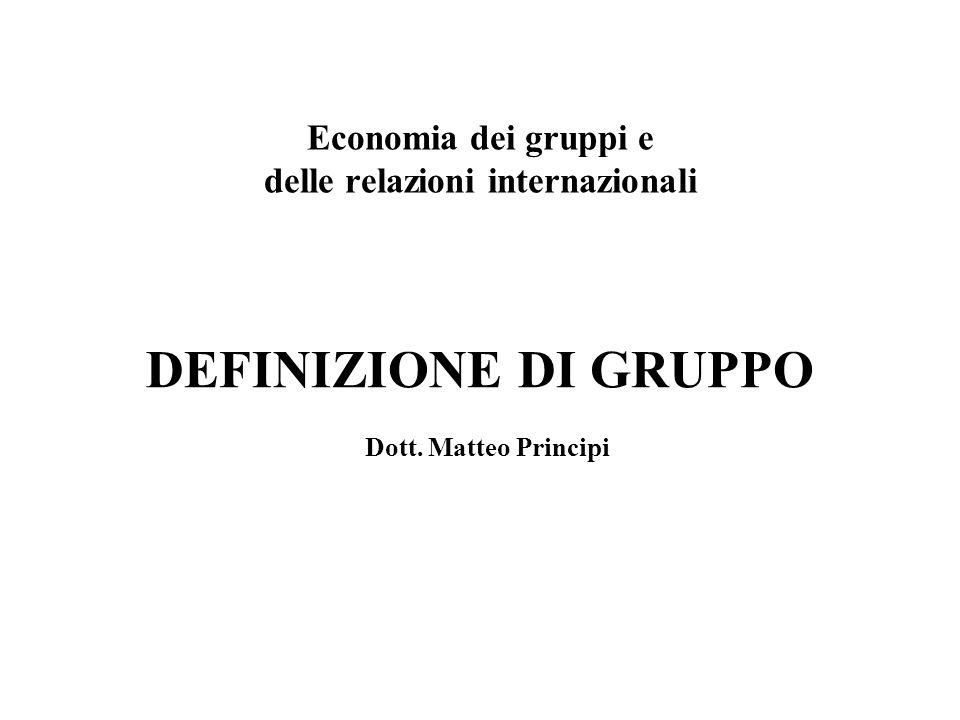 DEFINIZIONE DI GRUPPO Dott. Matteo Principi Economia dei gruppi e delle relazioni internazionali
