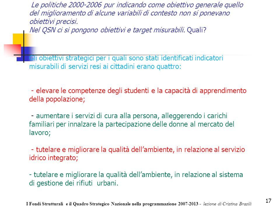 17 Le politiche 2000-2006 pur indicando come obiettivo generale quello del miglioramento di alcune variabili di contesto non si ponevano obiettivi precisi.