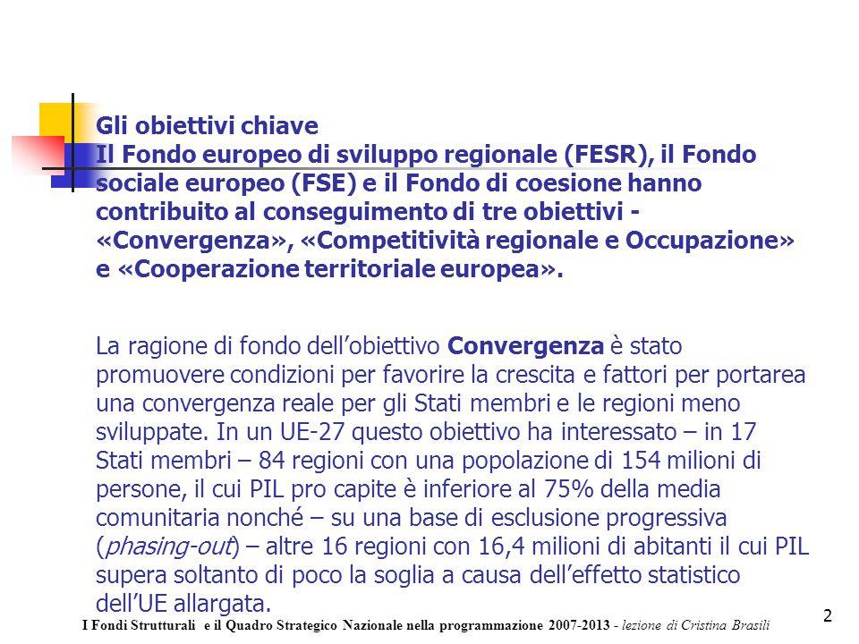 2 Gli obiettivi chiave Il Fondo europeo di sviluppo regionale (FESR), il Fondo sociale europeo (FSE) e il Fondo di coesione hanno contribuito al conseguimento di tre obiettivi - «Convergenza», «Competitività regionale e Occupazione» e «Cooperazione territoriale europea».
