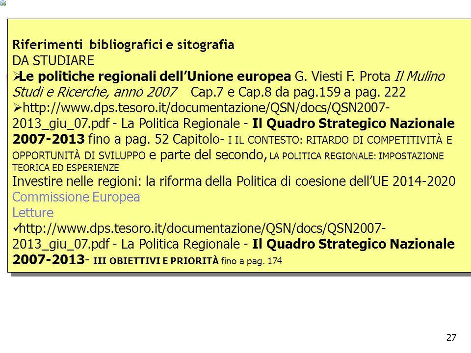 27 Riferimenti bibliografici e sitografia DA STUDIARE  Le politiche regionali dell'Unione europea G. Viesti F. Prota Il Mulino Studi e Ricerche, anno