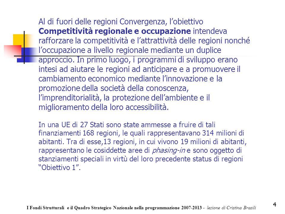 4 Al di fuori delle regioni Convergenza, l'obiettivo Competitività regionale e occupazione intendeva rafforzare la competitività e l'attrattività delle regioni nonché l'occupazione a livello regionale mediante un duplice approccio.