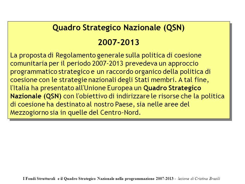 Quadro Strategico Nazionale (QSN) 2007-2013 La proposta di Regolamento generale sulla politica di coesione comunitaria per il periodo 2007-2013 prevedeva un approccio programmatico strategico e un raccordo organico della politica di coesione con le strategie nazionali degli Stati membri.