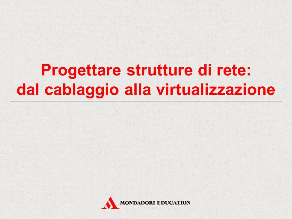 Progettare strutture di rete: dal cablaggio alla virtualizzazione