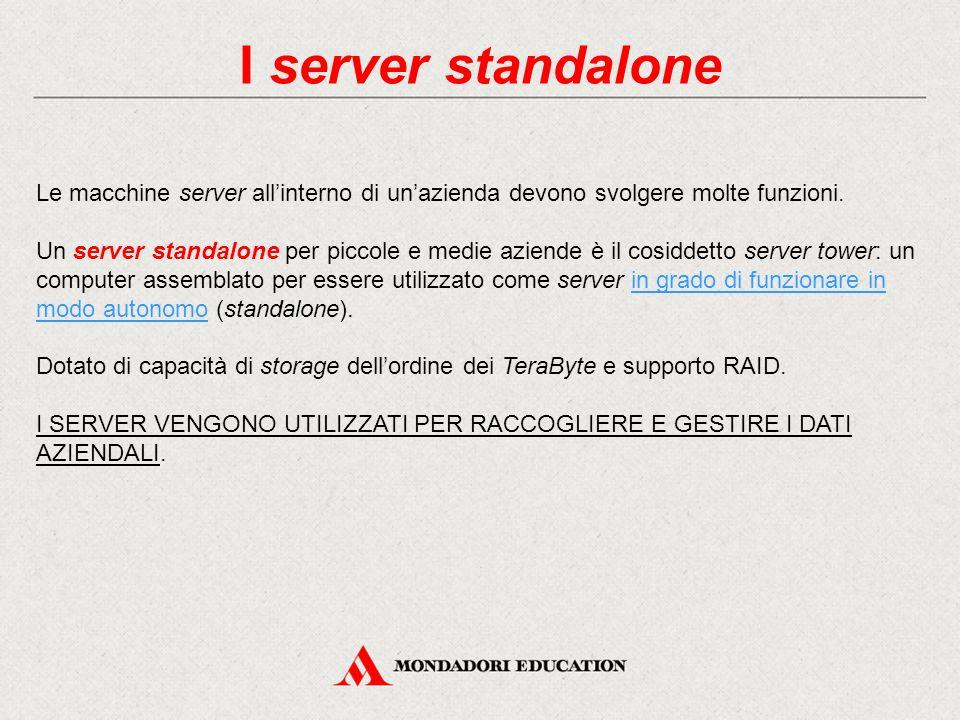 I server standalone Le macchine server all'interno di un'azienda devono svolgere molte funzioni. Un server standalone per piccole e medie aziende è il