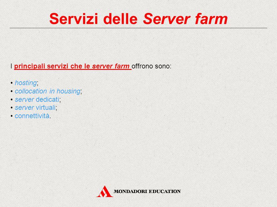 Servizi delle Server farm I principali servizi che le server farm offrono sono: hosting; collocation in housing; server dedicati; server virtuali; connettività.