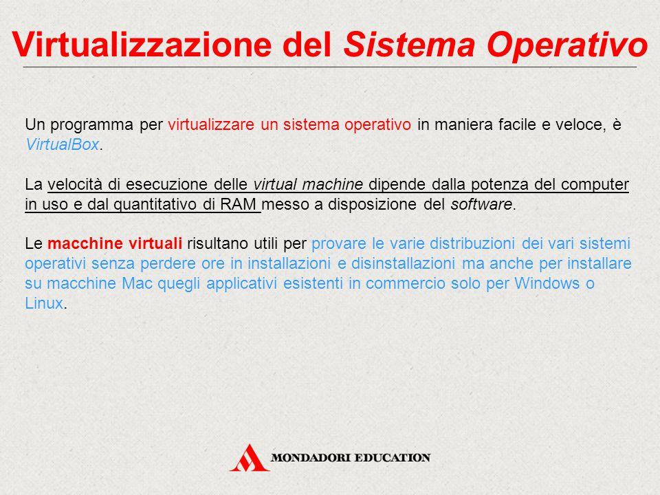 Virtualizzazione del Sistema Operativo Un programma per virtualizzare un sistema operativo in maniera facile e veloce, è VirtualBox. La velocità di es
