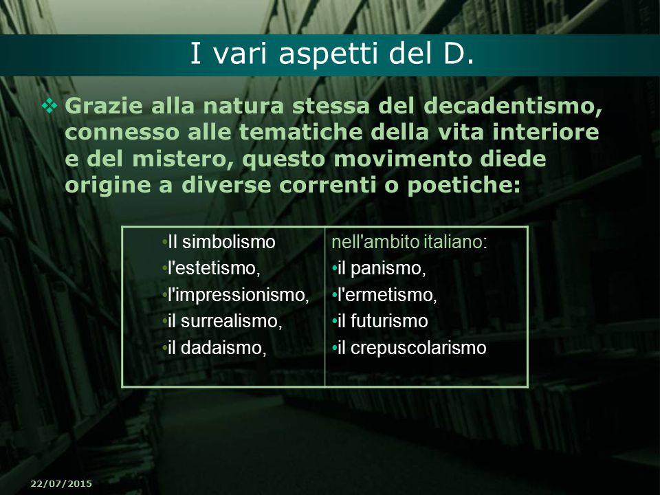 22/07/2015 I vari aspetti del D.  Grazie alla natura stessa del decadentismo, connesso alle tematiche della vita interiore e del mistero, questo movi