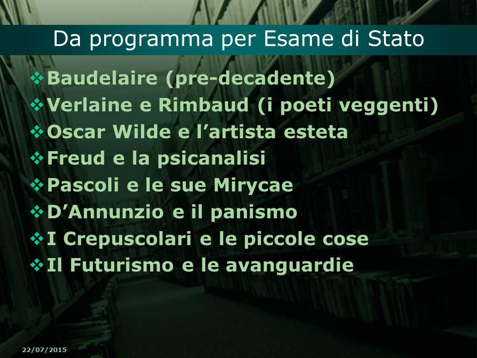 22/07/2015 Da programma per Esame di Stato  Baudelaire (pre-decadente)  Verlaine e Rimbaud (i poeti veggenti)  Oscar Wilde e l'artista esteta  Fre