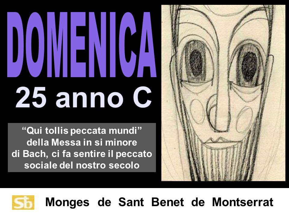 Monges de Sant Benet de Montserrat 25 anno C Qui tollis peccata mundi della Messa in si minore di Bach, ci fa sentire il peccato sociale del nostro secolo