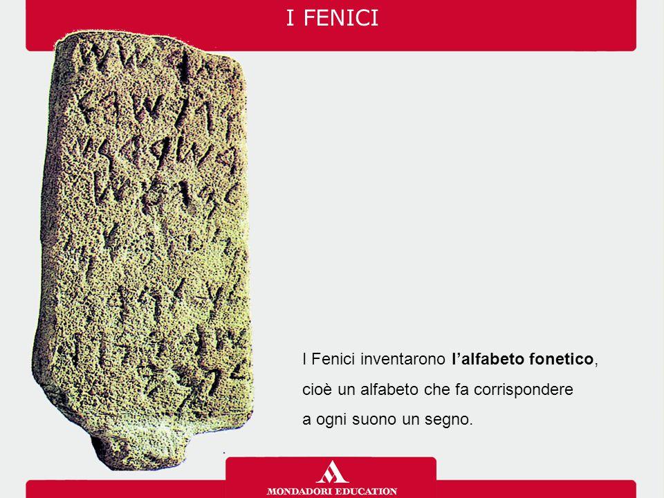 I FENICI I Fenici inventarono l'alfabeto fonetico, cioè un alfabeto che fa corrispondere a ogni suono un segno.
