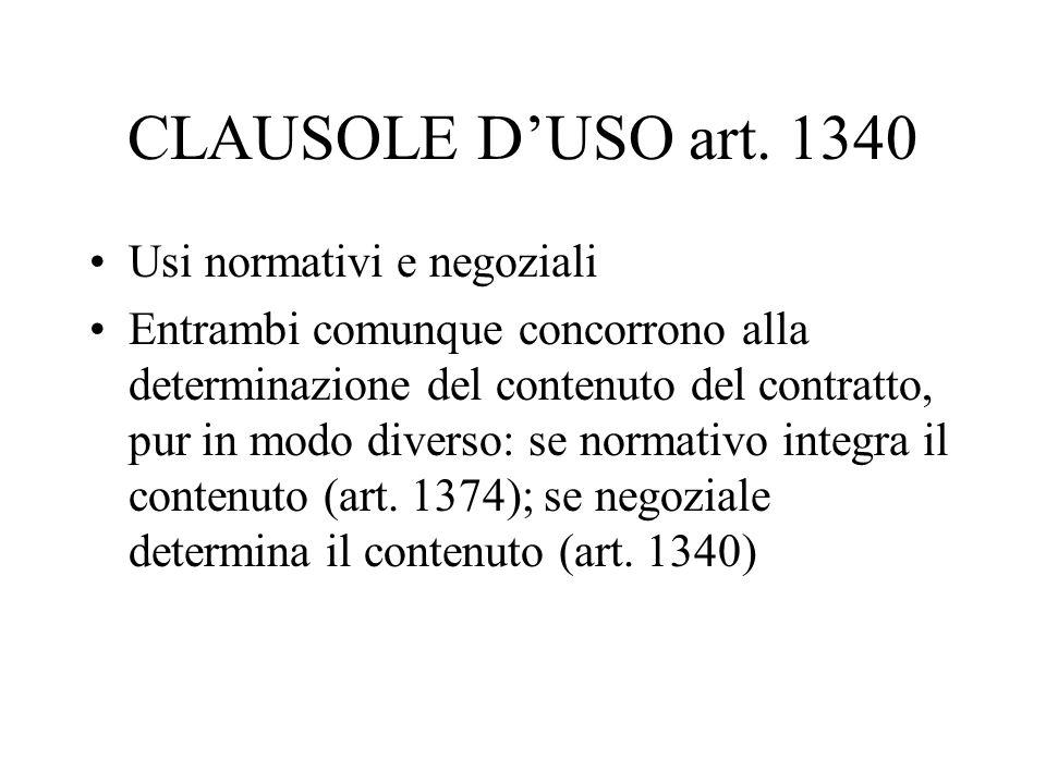 CLAUSOLE D'USO art. 1340 Usi normativi e negoziali Entrambi comunque concorrono alla determinazione del contenuto del contratto, pur in modo diverso: