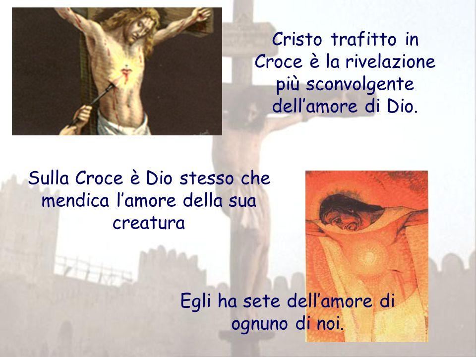 Cristo trafitto in Croce è la rivelazione più sconvolgente dell'amore di Dio.