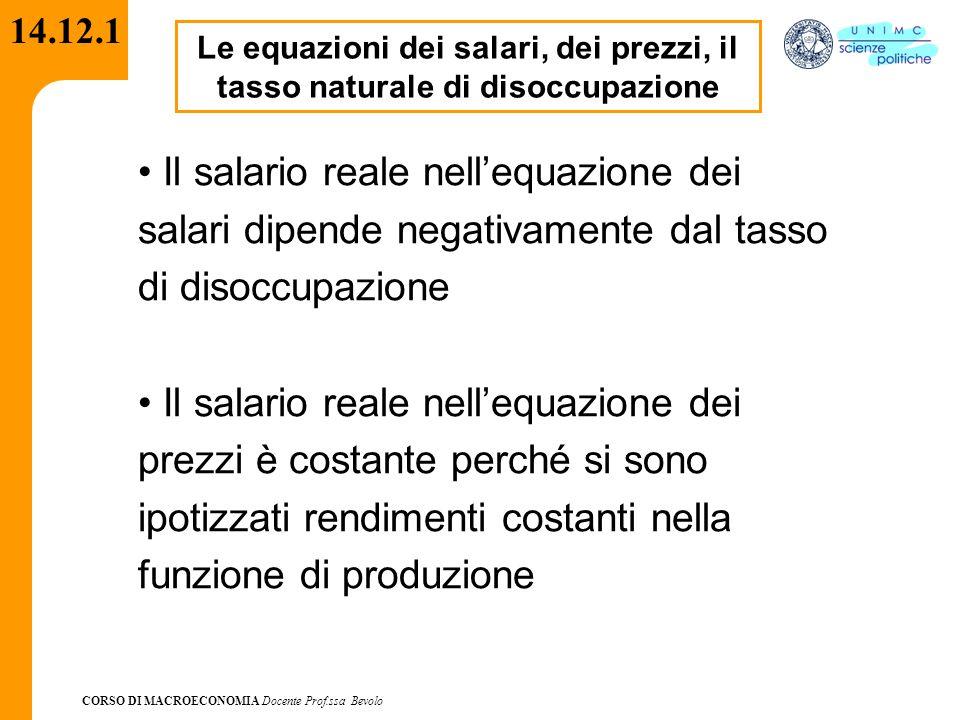 CORSO DI MACROECONOMIA Docente Prof.ssa Bevolo 14.12.1 Il salario reale nell'equazione dei salari dipende negativamente dal tasso di disoccupazione Il