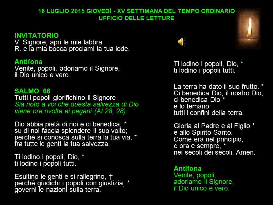16 LUGLIO 2015 GIOVEDÌ - XV SETTIMANA DEL TEMPO ORDINARIO UFFICIO DELLE LETTURE INVITATORIO V.