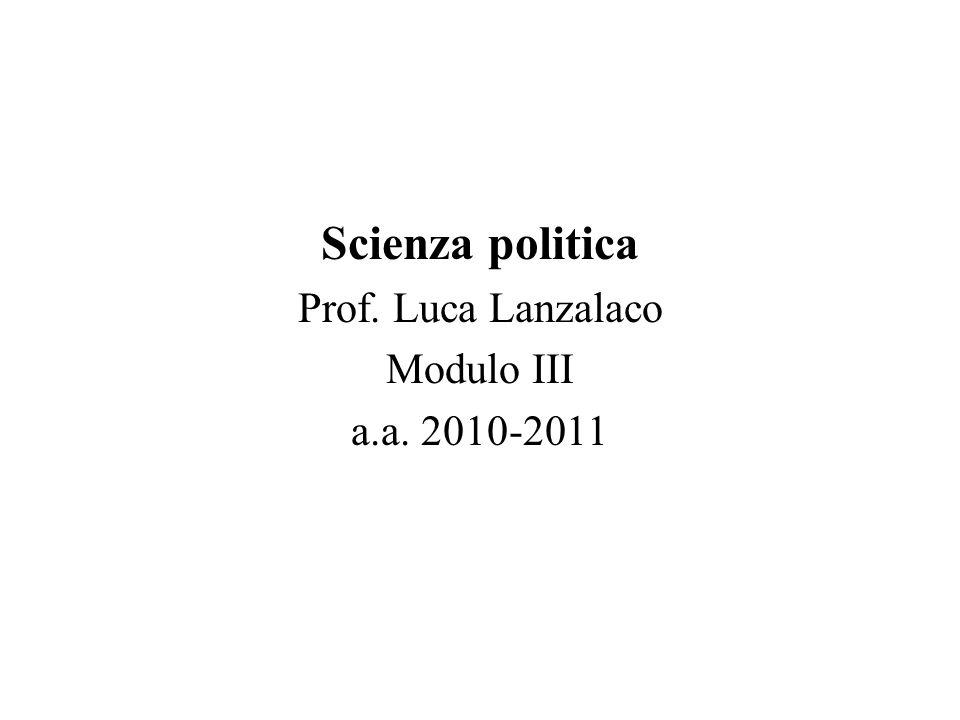 Scienza politica Prof. Luca Lanzalaco Modulo III a.a. 2010-2011