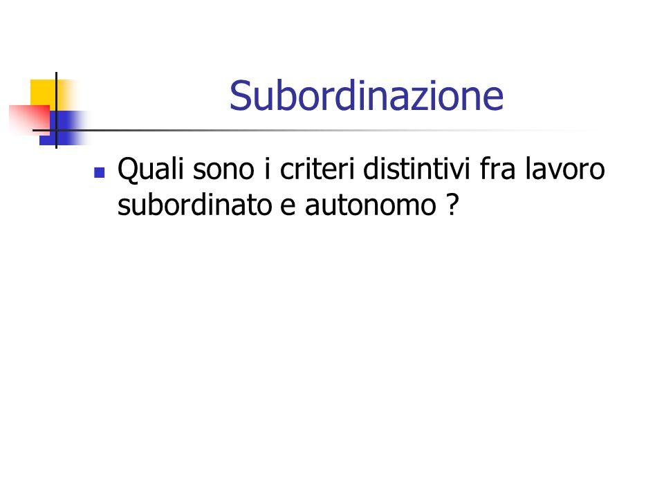 Subordinazione Quali sono i criteri distintivi fra lavoro subordinato e autonomo ?