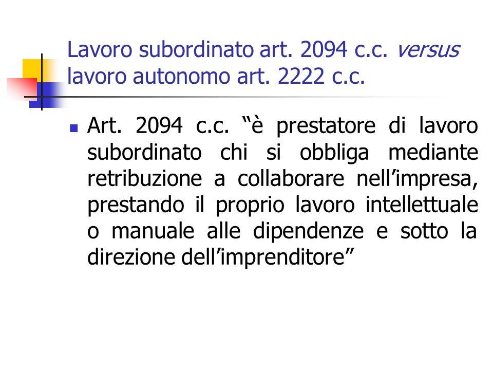 """Lavoro subordinato art. 2094 c.c. versus lavoro autonomo art. 2222 c.c. Art. 2094 c.c. """"è prestatore di lavoro subordinato chi si obbliga mediante ret"""