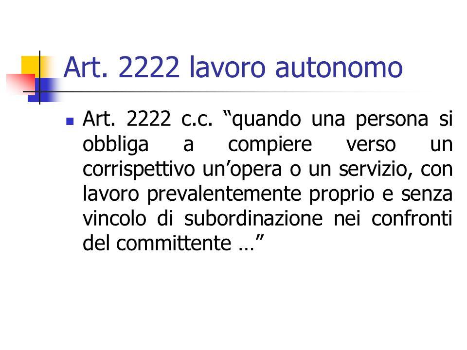 """Art. 2222 lavoro autonomo Art. 2222 c.c. """"quando una persona si obbliga a compiere verso un corrispettivo un'opera o un servizio, con lavoro prevalent"""