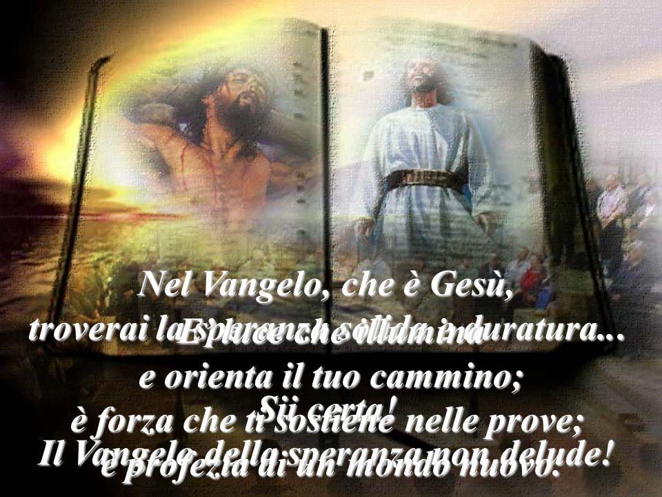 Chiesa di Dio… non temere.Nel Vangelo, che è Gesù, troverai la speranza solida e duratura...
