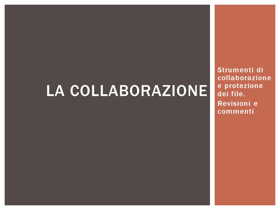 Strumenti di collaborazione e protezione dei file. Revisioni e commenti LA COLLABORAZIONE