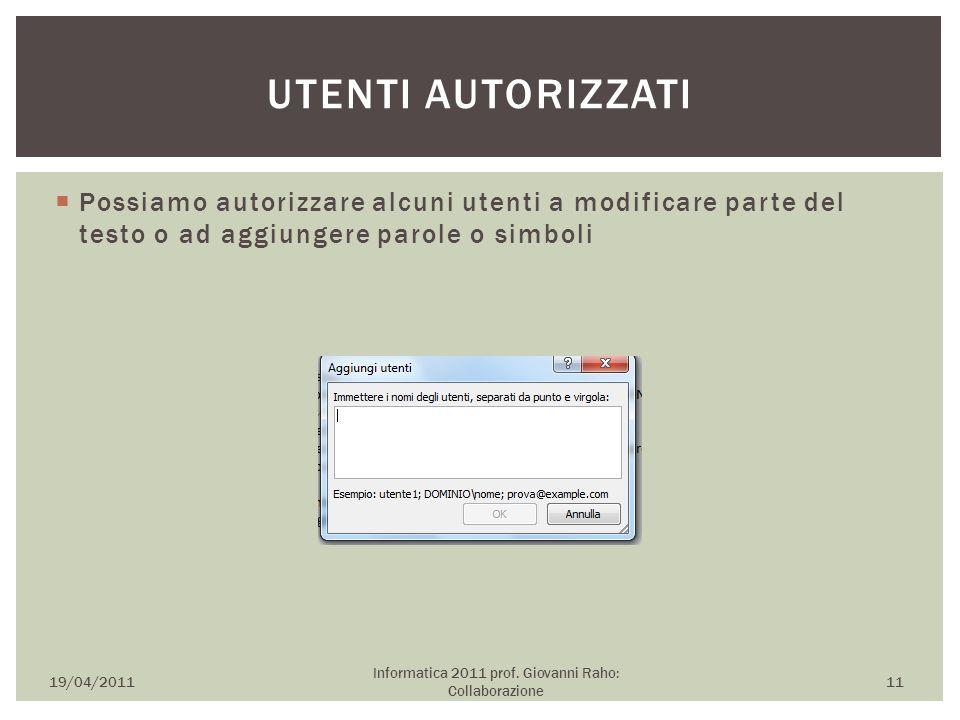  Possiamo autorizzare alcuni utenti a modificare parte del testo o ad aggiungere parole o simboli 19/04/2011 Informatica 2011 prof. Giovanni Raho: Co
