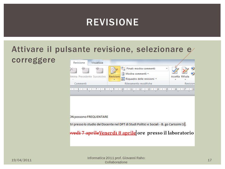 Attivare il pulsante revisione, selezionare e correggere 19/04/2011 Informatica 2011 prof. Giovanni Raho: Collaborazione 17 REVISIONE