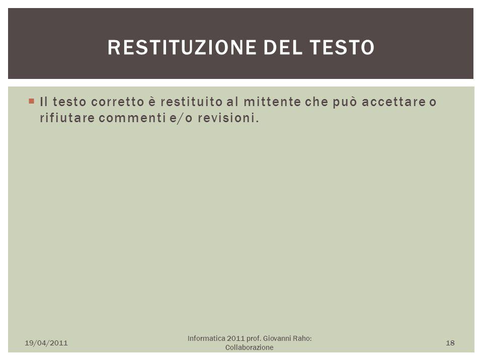  Il testo corretto è restituito al mittente che può accettare o rifiutare commenti e/o revisioni. 19/04/2011 Informatica 2011 prof. Giovanni Raho: Co